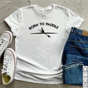 Born to paddle kayak lovers shirt
