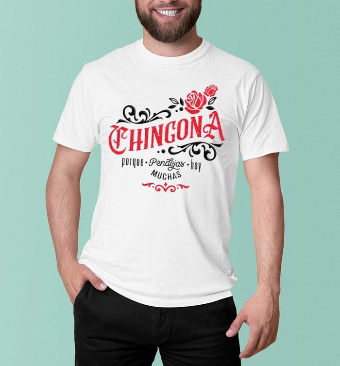 Chingona Porque Pendejas Hay Muchas shirt 12