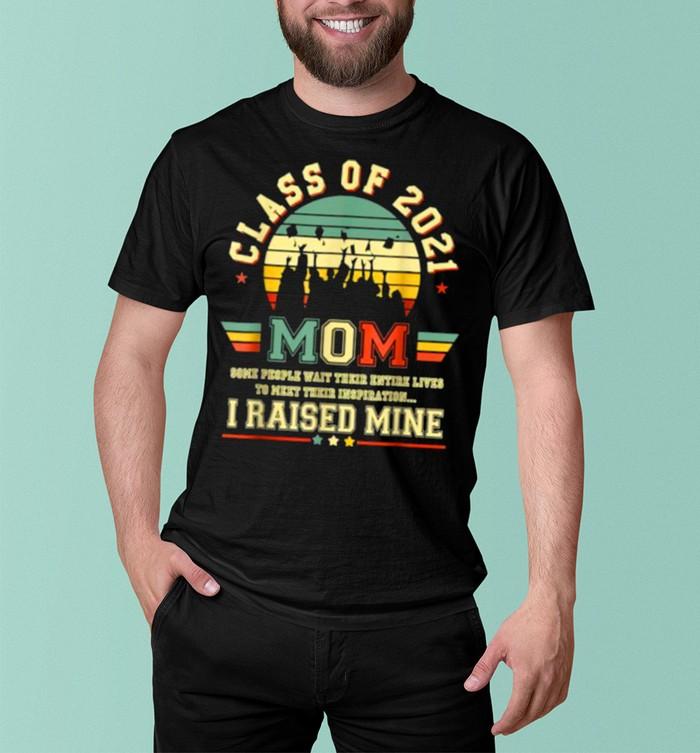 Class of 2021 Mom I raised mine Graduate Retro T Shirt 5