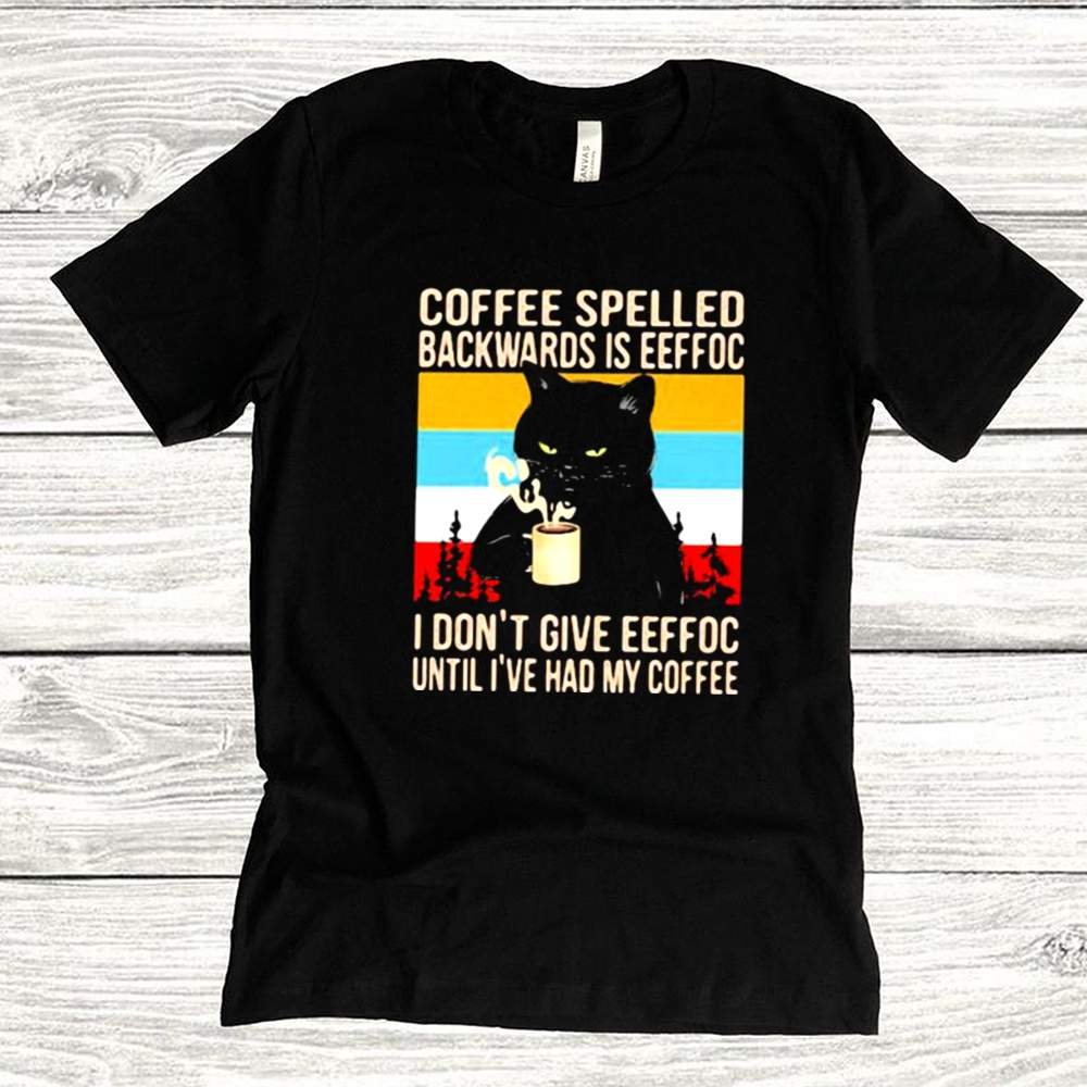 Coffee Spelled Backwards Is Eeffoc I Dont Give Eeffoc Until Ive Had My Coffee Cat Vintage Shirt 9