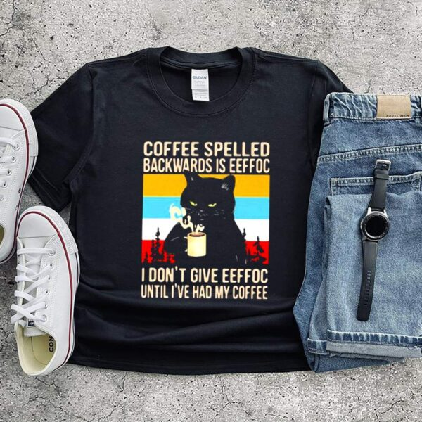 Coffee Spelled Backwards Is Eeffoc I Dont Give Eeffoc Until Ive Had My Coffee Cat Vintage Shirt