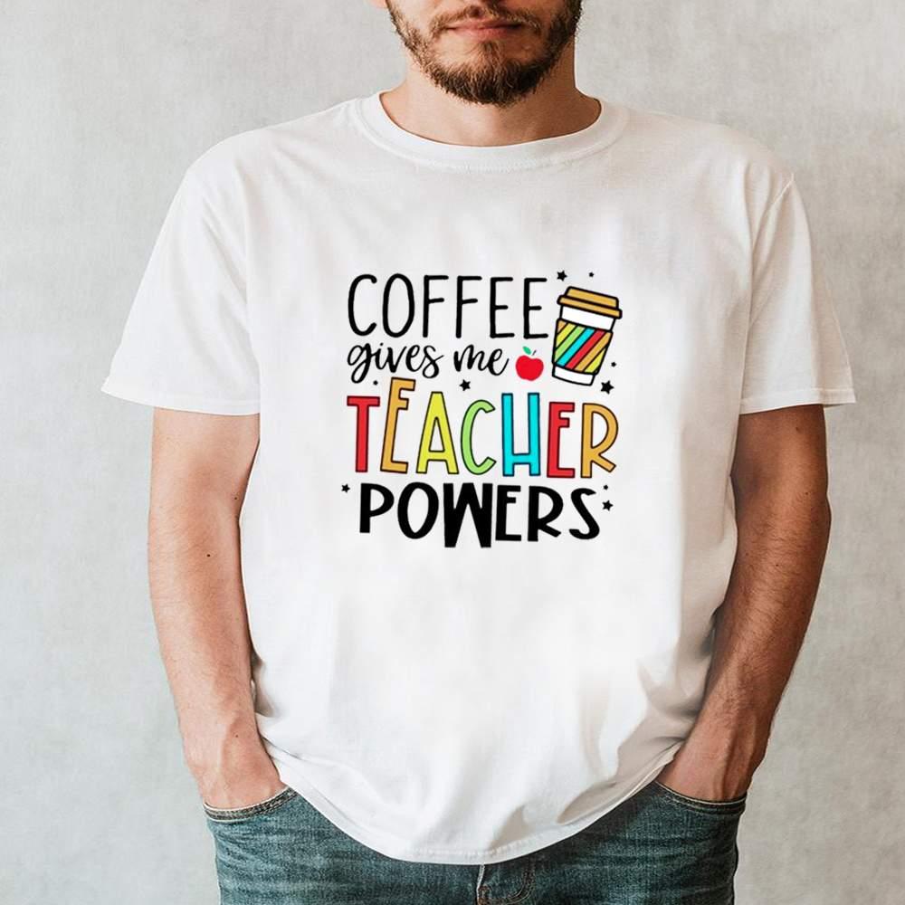 Coffee gives me teacher powers shirt 1