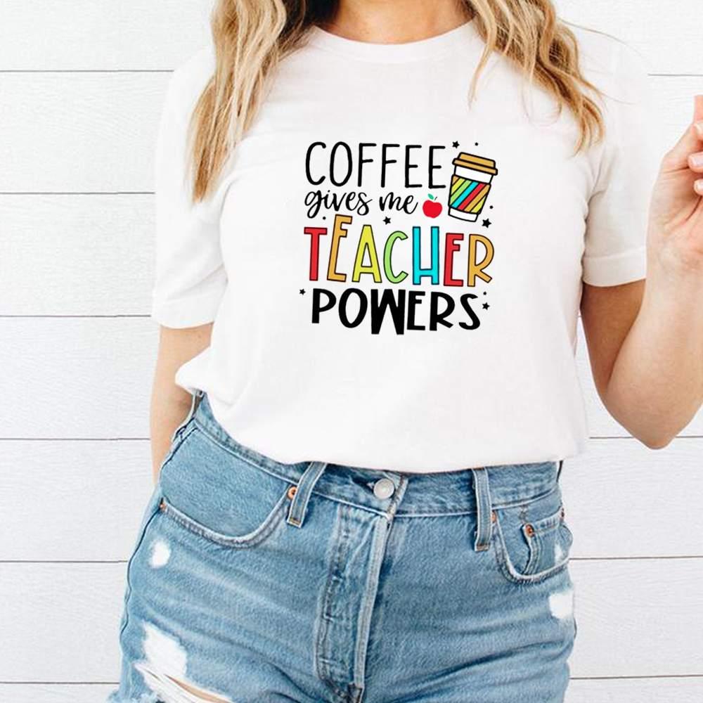 Coffee gives me teacher powers shirt 2