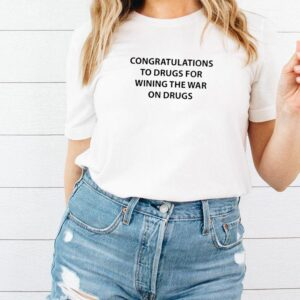 Congratulations to drugs for wining the war on drugs shirt