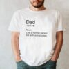 Dad noun like a normal person but with worse jokes shirt