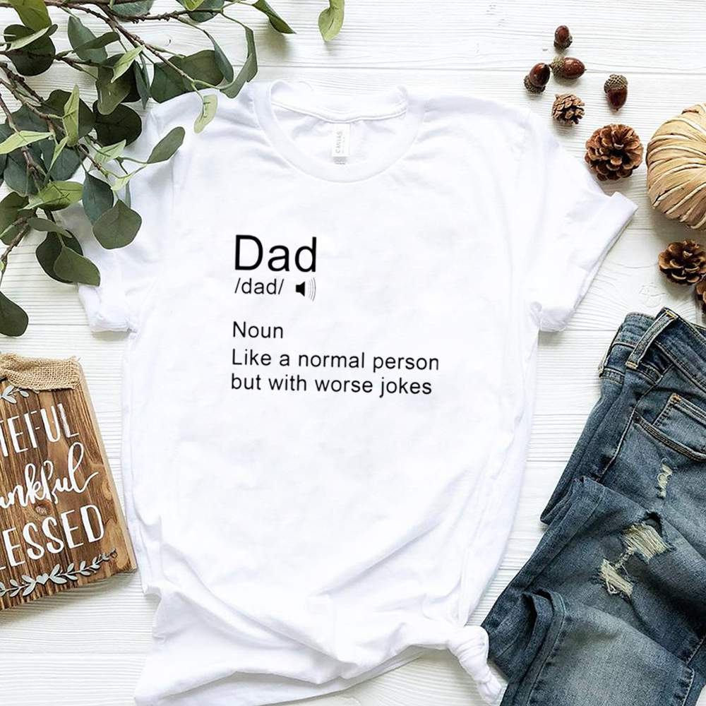 Dad noun like a normal person but with worse jokes shirt 7