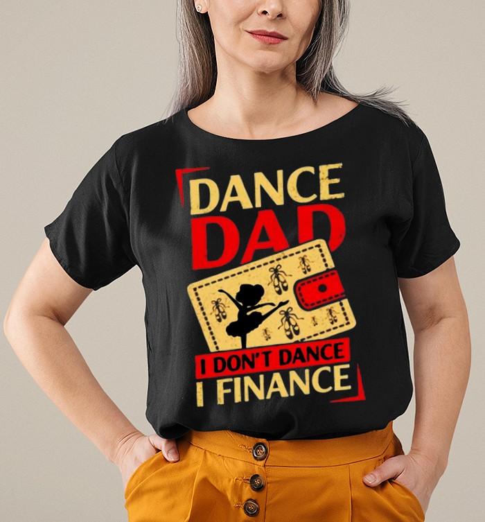 Dance dad I don't dance I finance shirt 8
