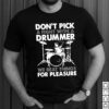 Dont Pick A Fight With A Drummer We Beat Thing For Pleasure Shirt