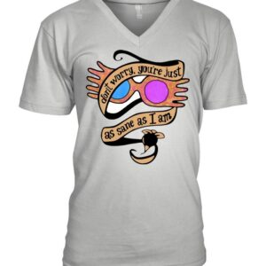 Dont Worry Youre Just As Sane As I Am Luna Lovegood T shirt