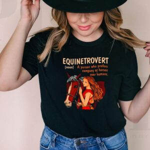 Equinetrovert a person who prefers company of horses over humans shirt