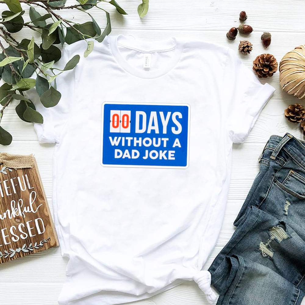 Fathers Day – 00 Days Without A Dad Joke shirt 1