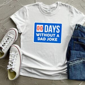 Fathers Day – 00 Days Without A Dad Joke shirt