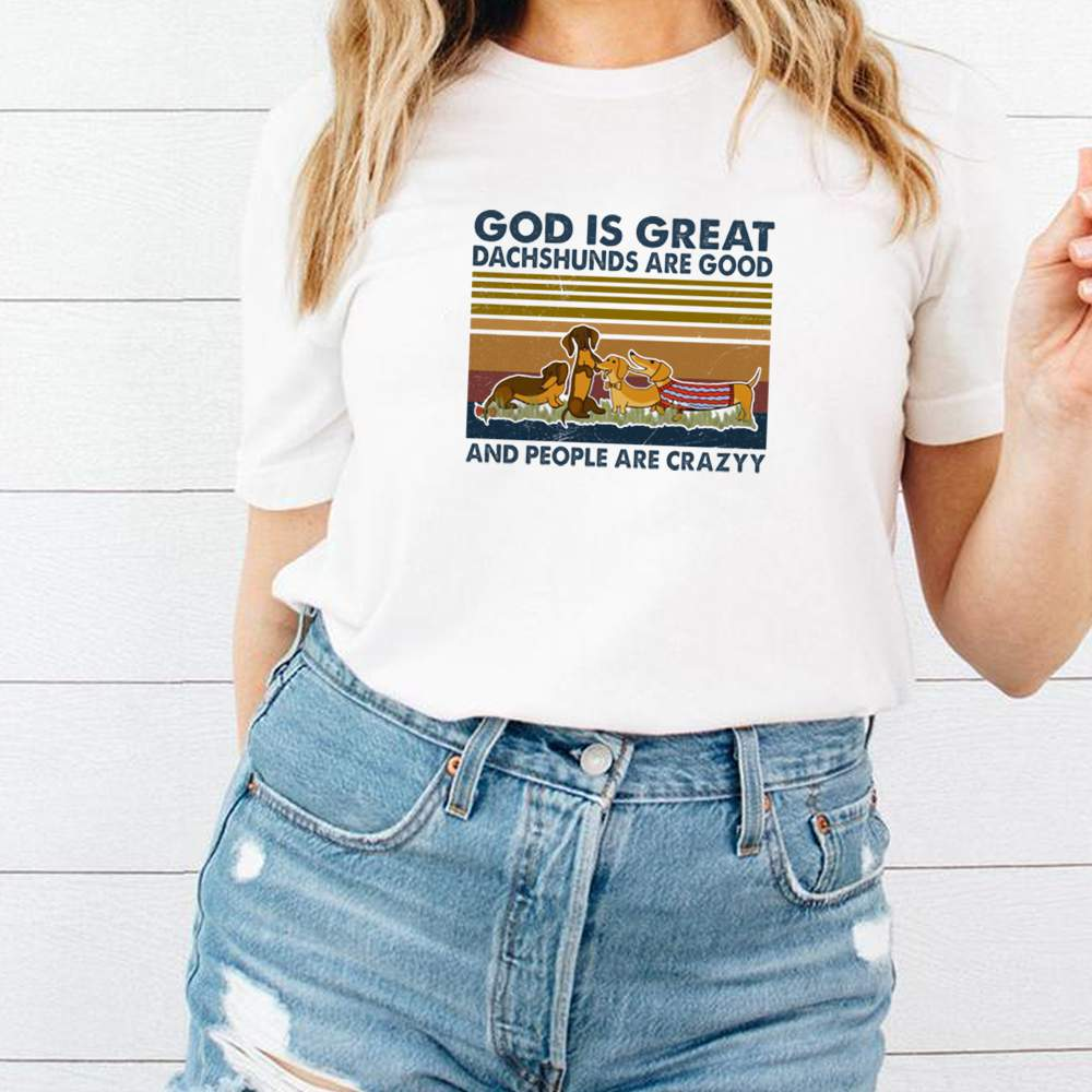 God is great dachshunds are good and people are crazy vintage shirt 1