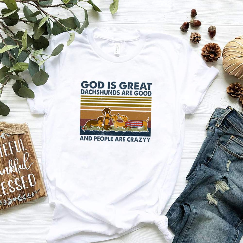 God is great dachshunds are good and people are crazy vintage shirt 2