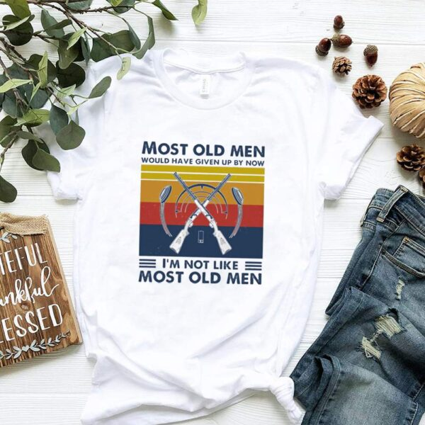 Hunting most old men would have given up by now Im not like most old men vintage shirt