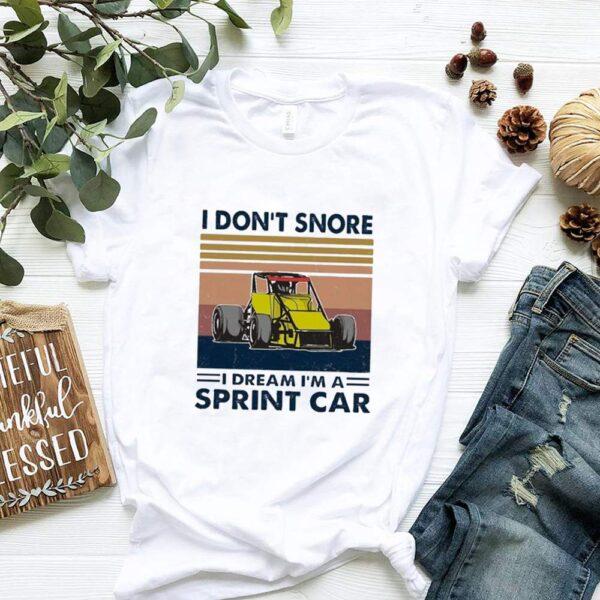 I Dont Snore I Dream Im A Sprint Car Vintage shirt