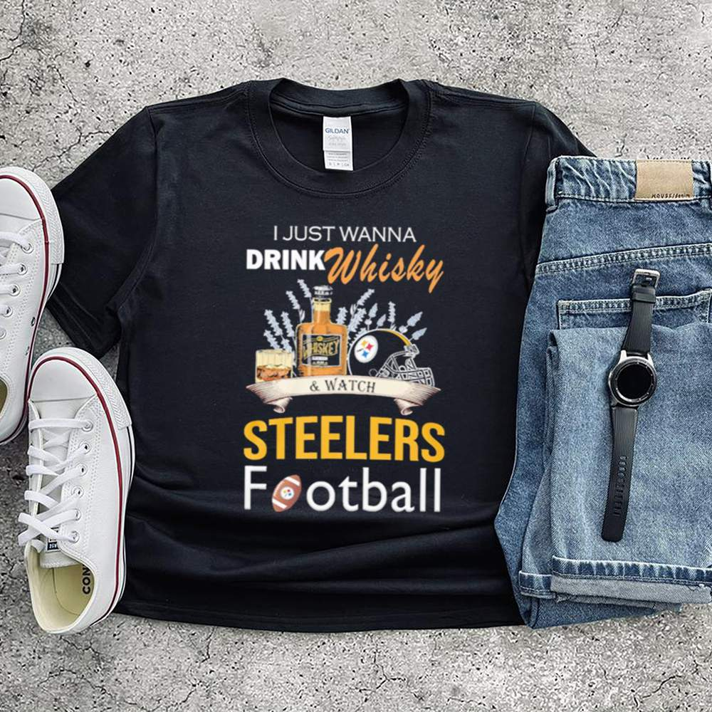 I just wanna drink whisky and watch steelers football shirt 2