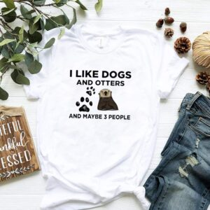 I like dogs and otters and maybe 3 people shirt
