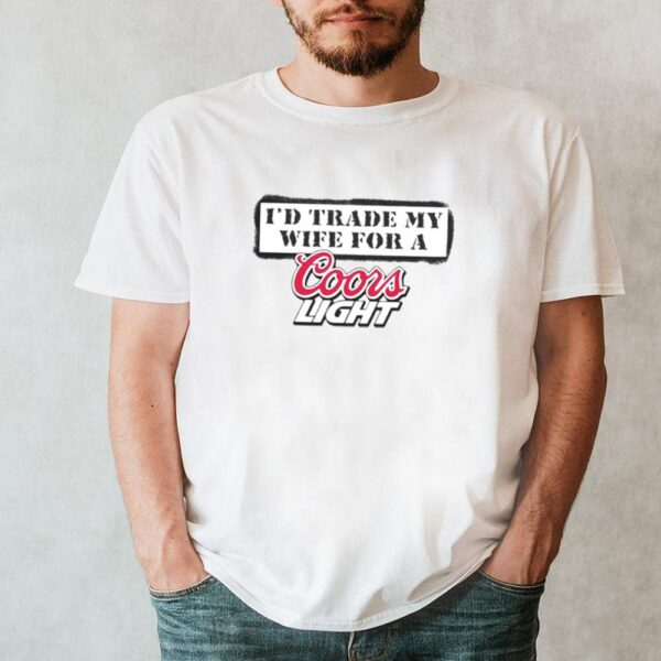 Id trade my wife for a Coors Light shirt