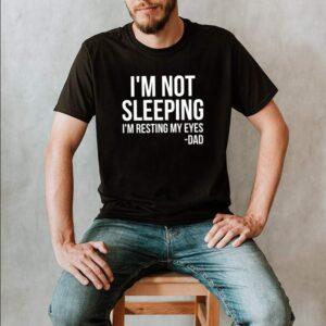 Im Not Sleeping Im Resting My Eyes shirt