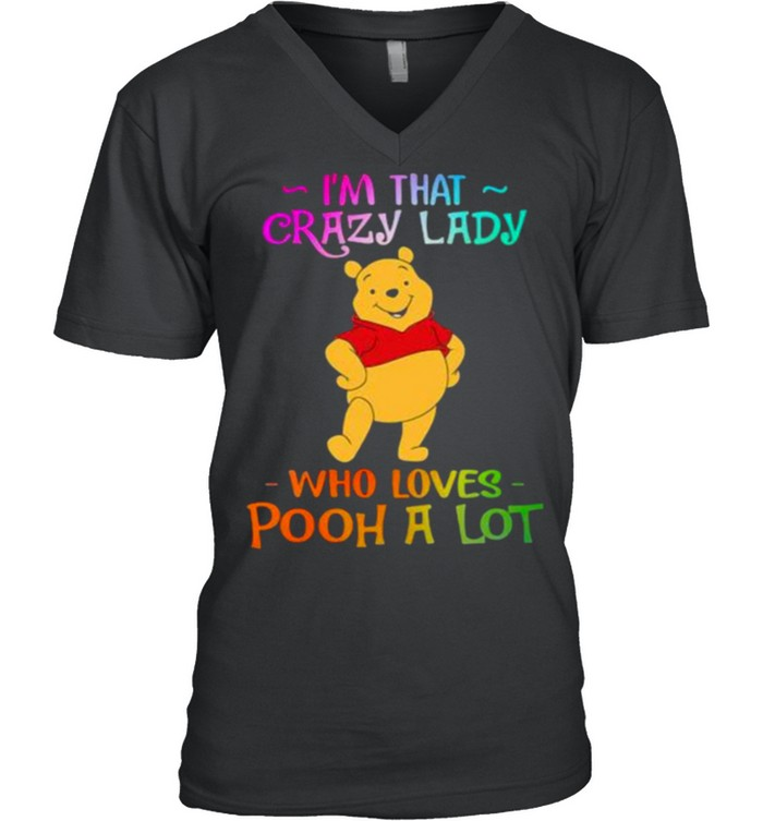 Im That Crazy Lady Who Loves Pooh A Lot Shirt 5