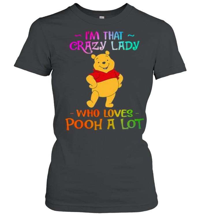 Im That Crazy Lady Who Loves Pooh A Lot Shirt 6