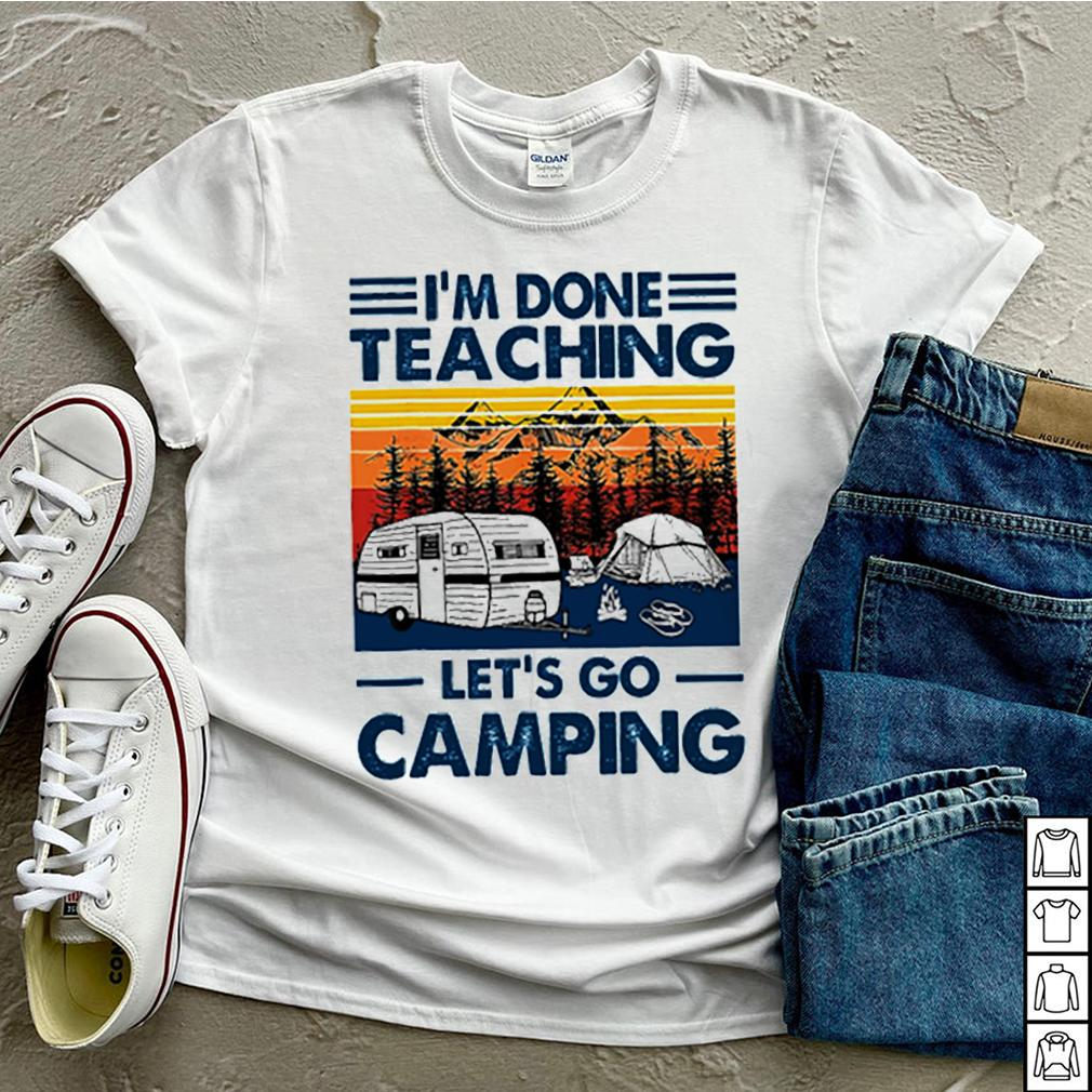 Im done teaching lets go camping vintage shirt