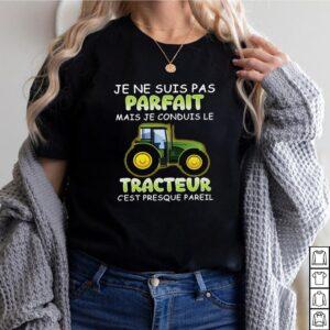 Je Ne Suis Pas parfait Mais Je Conduis Le Tracteur Cest presque Pareil T shirt 2