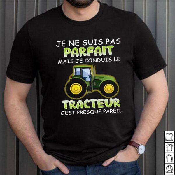 Je Ne Suis Pas parfait Mais Je Conduis Le Tracteur Cest presque Pareil T shirt