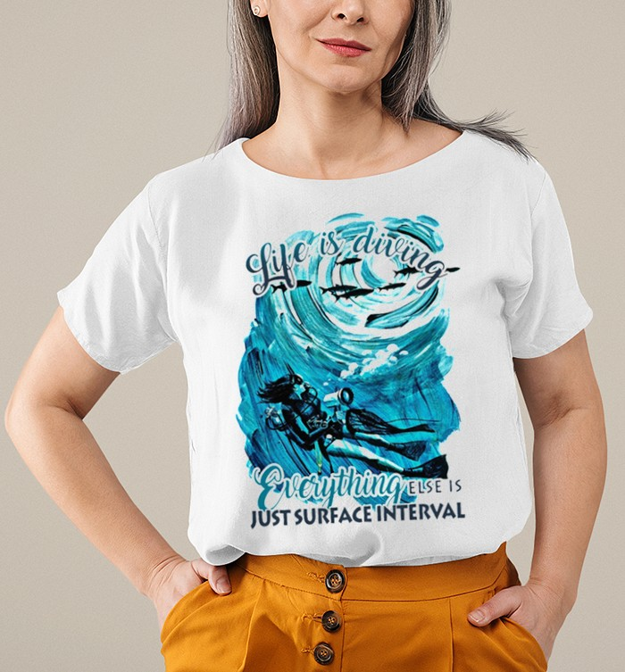 Life is diving everything else is just surface interval shirt 5