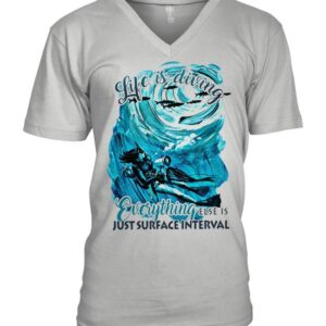 Life is diving everything else is just surface interval shirt