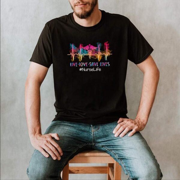 Live Love Save Lives NurseLife shirt