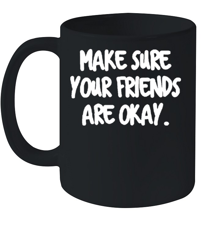 Make Sure Your Friends are Okay Motivationaltal Health shirt 5