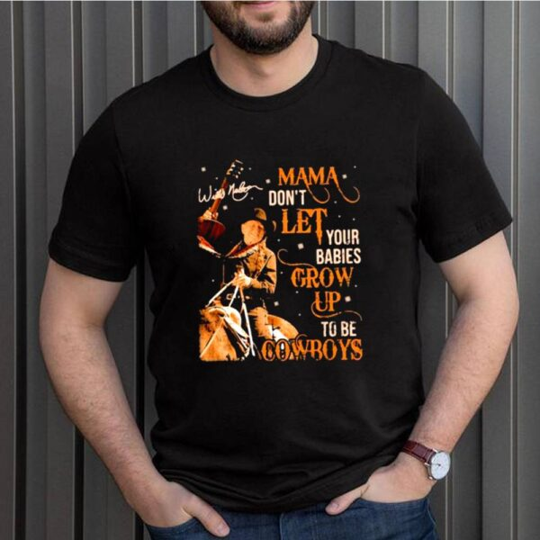 Mama dont let your babies grow up to be cowboys Willie Nelson shirt