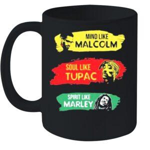 Mind like Malcolm soul like Tupac Spritit like Marley shirt