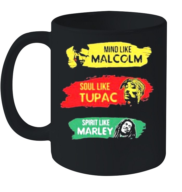 Mind like Malcolm soul like Tupac Spritit like Marley shirt 8