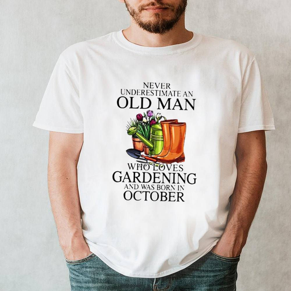 Never Underestimate An Old Man Who Loves Gardening And Was Born In October Flower Shirt 15