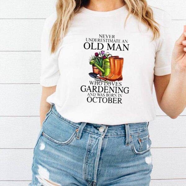 Never Underestimate An Old Man Who Loves Gardening And Was Born In October Flower Shirt 4