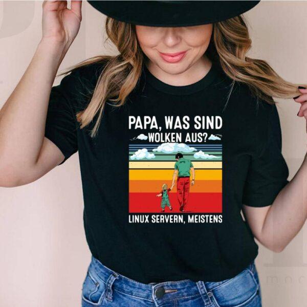 Papa Was Sind Wolken Aus Linux Servern Meistens Vintage Retro Shirt 6