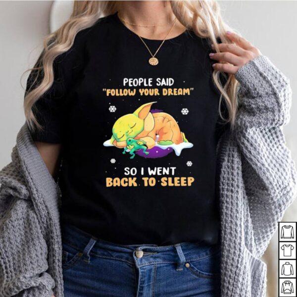 People Said Follow Your Dream So I Went Back To Sleep Yoda Shirt