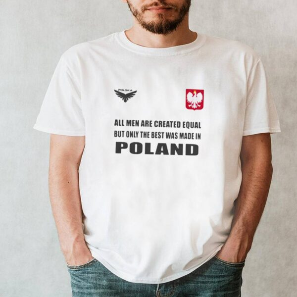 Poland DSA 4 All Men Are Greated Equal But Only The Best Was Made In Poland Shirt 7