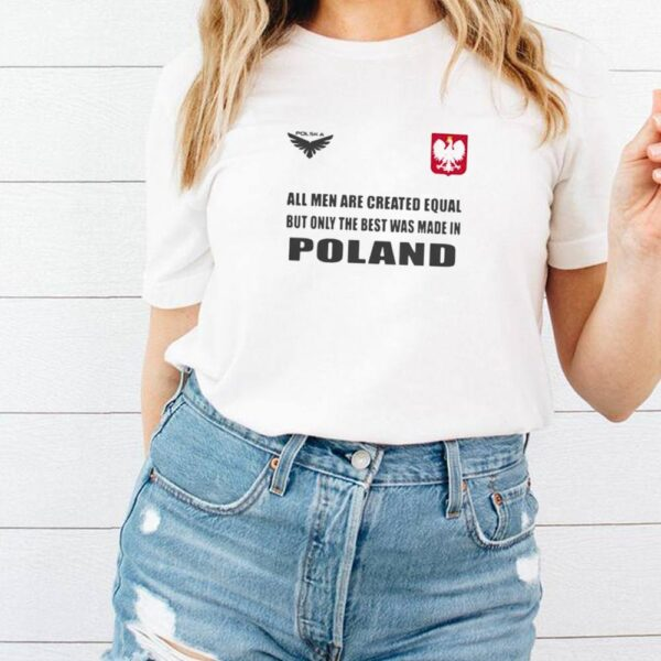 Poland DSA 4 All Men Are Greated Equal But Only The Best Was Made In Poland Shirt 5