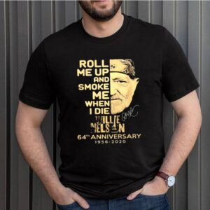 Roll Me Up And Smoke Me When I Die Willie Nelson 64th Anniversary 1956 2020 Signature Shirt