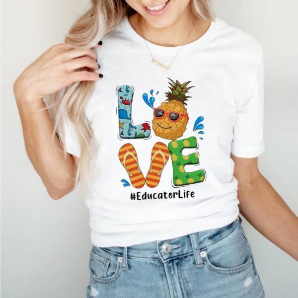 Summer 2021 Love Pineapple Educator Life shirt 5