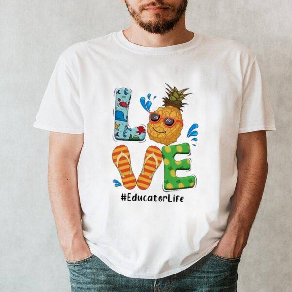 Summer 2021 Love Pineapple Educator Life shirt 6