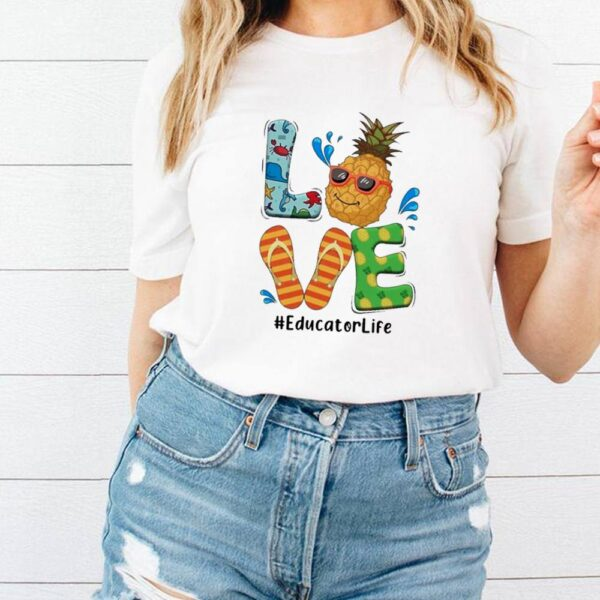 Summer 2021 Love Pineapple Educator Life shirt