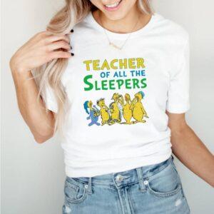 Teacher of all the sleepers shirt 8