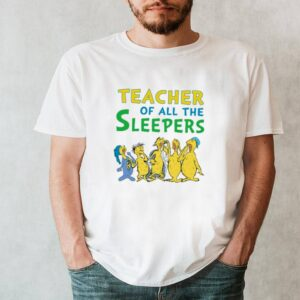 Teacher of all the sleepers shirt 10