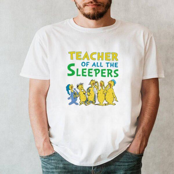 Teacher of all the sleepers shirt 7