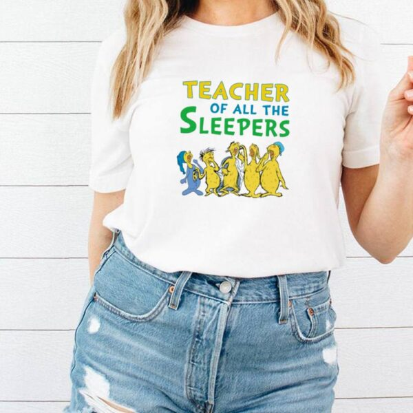 Teacher of all the sleepers shirt 5